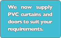 We now supply PVC curtains and doors to suit your requirements (button)